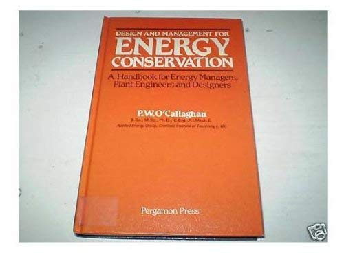 Design and Management for Energy Conservation: Handbook for Energy Managers, Plant Engineers and ...