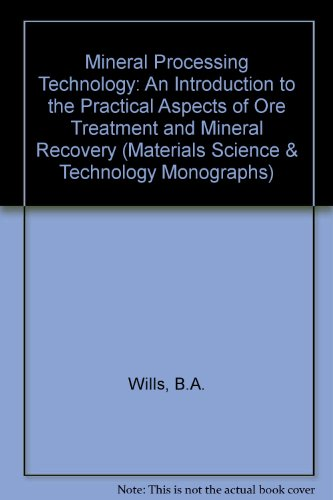 9780080273228: Mineral Processing Technology: An Introduction to the Practical Aspects of Ore Treatment and Mineral Recovery (Materials Science & Technology Monographs)