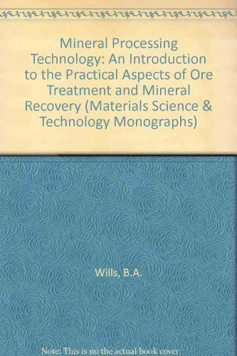 9780080273235: Mineral Processing Technology: An Introduction to the Practical Aspects of Ore Treatment and Mineral Recovery (Materials Science & Technology Monographs)