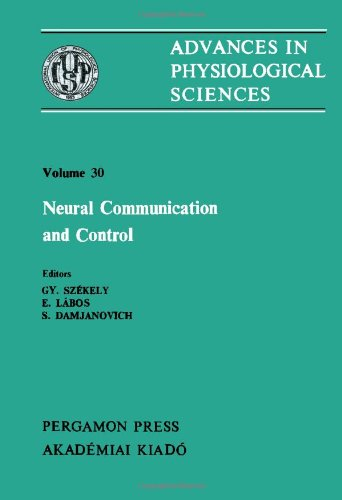 9780080273518: Advances in Physiological Sciences: International Congress Proceedings: Neural Communication and Control - Satellite Symposium Proceedings 28th, v. 30 (Advances in physiological sciences)