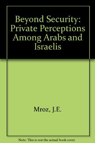 9780080275161: Beyond Security, Private Perceptions Among arabs and Israelis