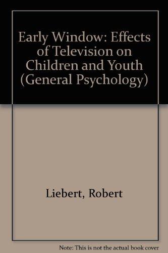 Early Window: Effects of Television on Children: Liebert, Robert, etc.