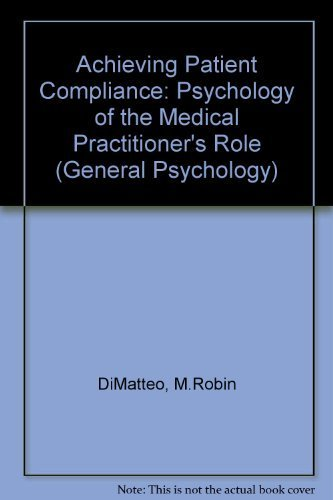 9780080275512: Achieving Patient Compliance: Psychology of the Medical Practitioner's Role (General Psychology)