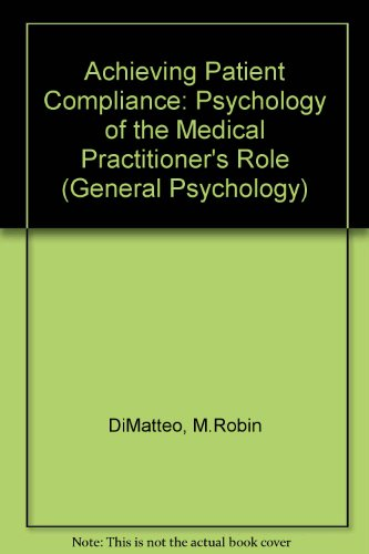 9780080275529: Achieving Patient Compliance: Psychology of the Medical Practitioner's Role (General Psychology)