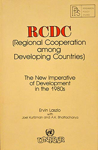 9780080275567: Rcdc (Regional Cooperation Among Developing Countries): The New Imperative of Development in the 1980s (Pergamon policy studies on the new international economic order)