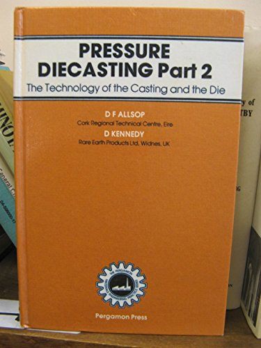 9780080276151: Pressure Diecasting, Part 2: The Technology of the Casting and the Die. (Pt. 2)