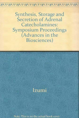 9780080280127: Synthesis, Storage & Secretion of Adrenal Catecholamines
