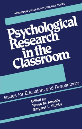 Psychological Research in the Classroom: Issues for Educators and Researchers (General Psychology) (0080280412) by Amabile, Teresa M.