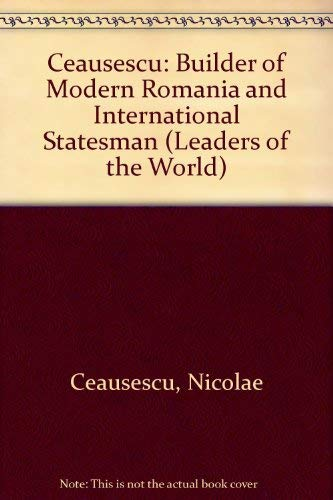 9780080281810: Ceausescu: Builder of Modern Romania and International Statesman (Leaders of the World)