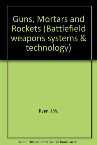 9780080283241: Guns, Mortars and Rockets (Battlefield weapons systems & technology)