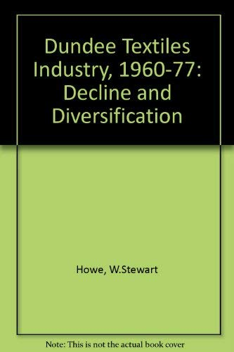 9780080284545: Dundee Textiles Industry, 1960-77: Decline and Diversification