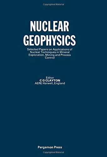 9780080291581: Nuclear Geophysics: Selected Papers on Applications of Nuclear Techniques in Mineral Exploration, Mining, and Process Control (International Journal ... & Isotopes (SI) - Jnl Code & No. ARI 228)