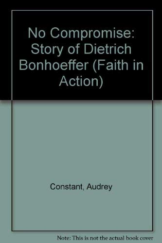 9780080292731: No Compromise: Story of Dietrich Bonhoeffer (Faith in Action)