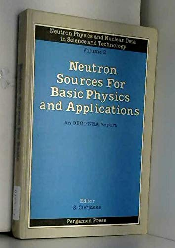 9780080293516: Neutron Sources: For Basic Physics and Applications (Neutron physics and nuclear data in science and technology)