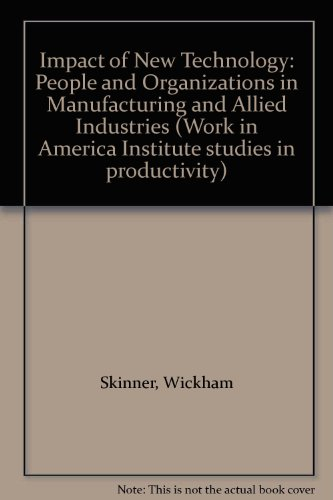 9780080294995: Impact of New Technology: People and Organizations in Manufacturing and Allied Industries (Work in America Institute studies in productivity)