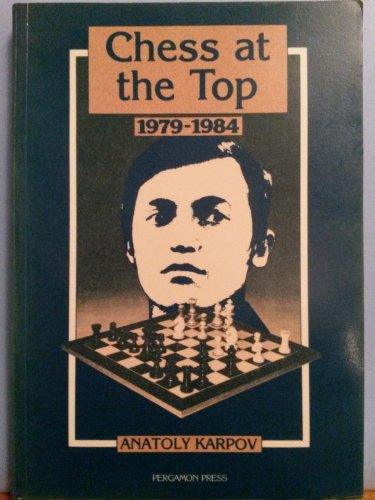 Chess at the Top, 1979-1984 (0080297706) by Anatoly Karpov
