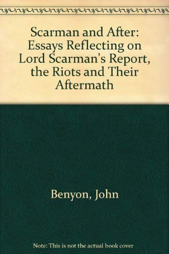 Scarman and After Essays Reflecting on Lord Scarman's Reprort the Riots and Their Aftermath