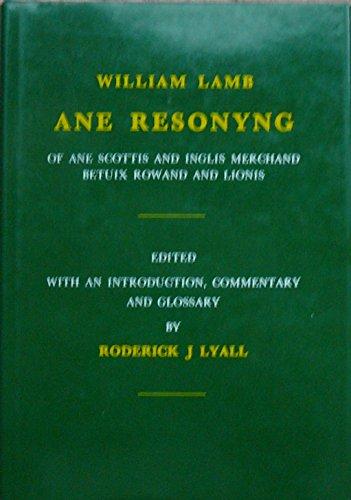 Ane Reasonyng of ane Scottis and Inglis merchand betuix Rowand and Lionis: Roderick J. Lyall, ...