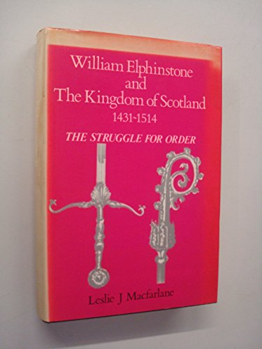 9780080304083: William Elphinstone and the Kingdom of Scotland 1431-1514: The Struggle for Order