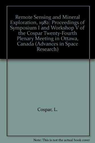 9780080304502: Remote Sensing and Mineral Exploration, 1982: Proceedings of Symposium I and Workshop V of the Cospar Twenty-Fourth Plenary Meeting in Ottawa, Canada (Advances in Space Research)