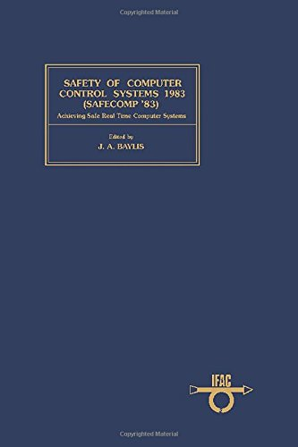 9780080305639: Safety of Computer Control Systems 1983: Achieving Safe Real Time Computer Systems : Proceedings (I F a C Symposia Series)