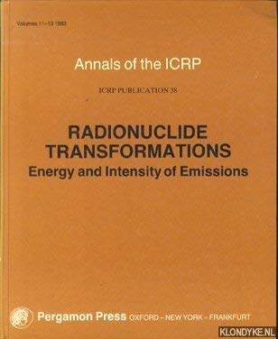 9780080307602: Radionuclide Transformations: Energy and Intensity of Emissions (Annals of the Icrp, V. 11-13)