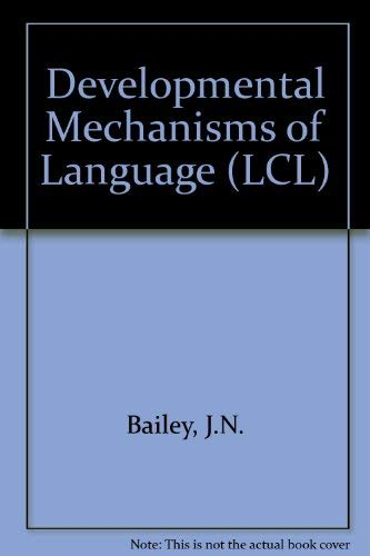 Developmental Mechanisms of Language (LCL): Bailey, Charles-James N.; Harris, Roy (eds.)