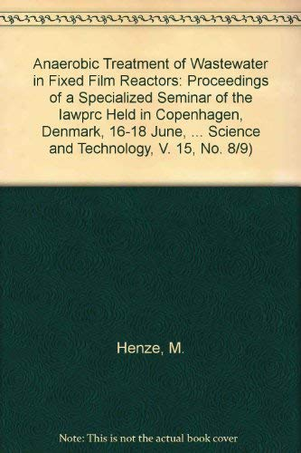 9780080310183: Anaerobic Treatment of Wastewater in Fixed Film Reactors: Proceedings of a Specialized Seminar of the Iawprc Held in Copenhagen, Denmark, 16-18 June, ... Science and Technology, V. 15, No. 8/9)