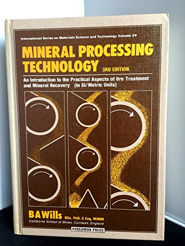 9780080311609: Mineral Processing Technology: An Introduction to the Practical Aspects of Ore Treatment and Mineral Recovery (Materials Science & Technology Monographs)