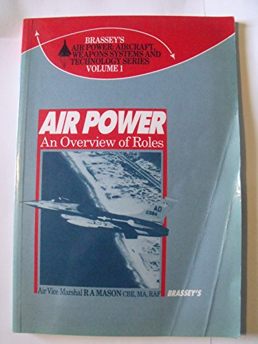 9780080311944: 1: Air Power: An Overview of Roles (Air Power: Aircraft Weapons Systems & Technology)
