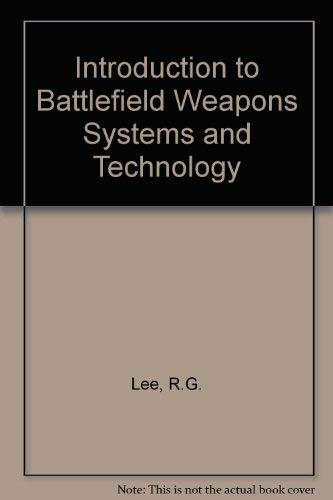 Introduction to Battlefield Weapons Systems and Technology (0080311989) by R. G. Lee