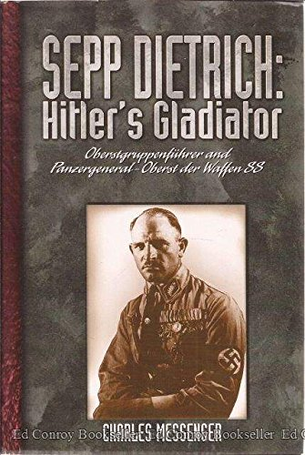 9780080312071: Hitler's Gladiator: The Life and Times of Oberstgruppenfuhrer and Panzergeneral-Oberst Der Waffen SS Sepp Dietrich