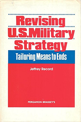 9780080316192: Revising U.S. Military Strategy: Tailoring Means to Ends