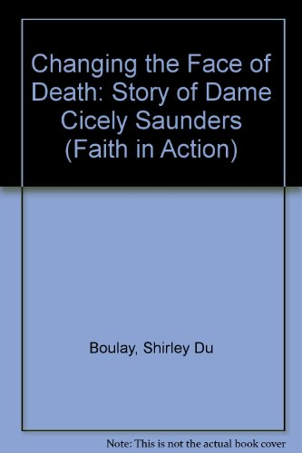 9780080317540: Changing the Face of Death: Story of Dame Cicely Saunders (Faith in Action)