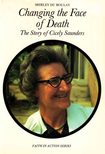 9780080317557: Changing the Face of Death: Story of Dame Cicely Saunders (Faith in Action)