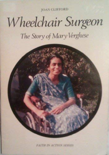 9780080317922: Wheelchair Surgeon: Story of Mary Verghese (Faith in Action)