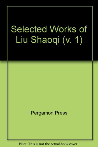 9780080318028: Selected Works of Liu Shaoqi (v. 1)