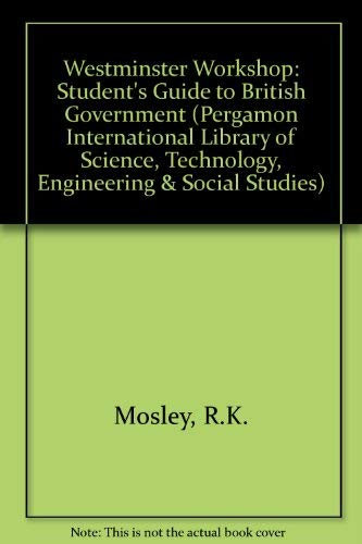 9780080318349: Westminster Workshop: A Student's Guide to British Government (Pergamon International Library of Science, Technology, Engineering & Social Studies)