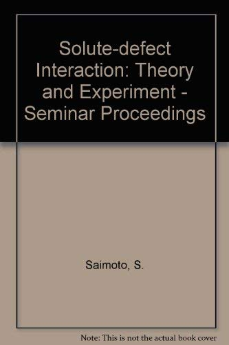 9780080318721: Solute-Defect Interaction: Theory and Experiment