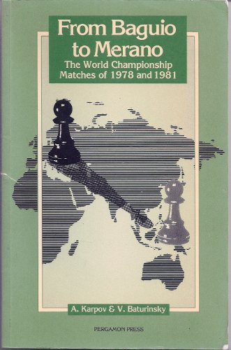 From Baguio to Merano: The World Championship Matches of 1978 and 1981 (0080320406) by Anatoly Karpov