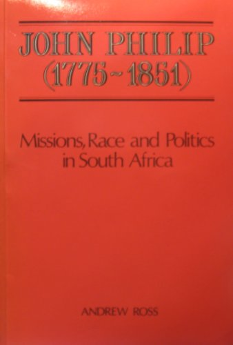9780080324579: John Philip (1775-1851 : Missions, Race and Politics in South Africa)