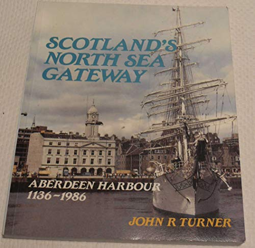 9780080324647: Scotland's North Sea Gateway: Aberdeen Harbour, 1136-1986