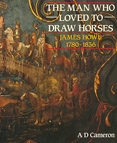 9780080324661: The Man Who Loved to Draw Horses: James Howe, 1780-1836