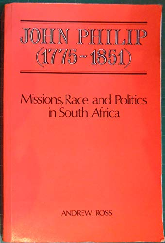 9780080324678: John Philip, 1775-1851: Missions, Race and Politics in South Africa