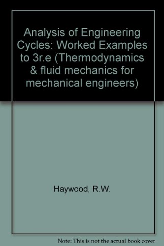 Analysis of Engineering Cycles: Worked Problems: Power,: R. W. Haywood