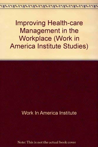 Improving Health-Care Management in the Workplace: A Work in America Institute Policy Study
