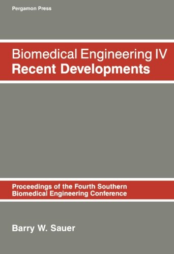 9780080331379: Biomedical Engineering IV: Recent Developments: Proceeding of the Fourth Southern Biomedical Engineering Conference (Southern Biomedical Engineering Conference//Biomedical Engineering)