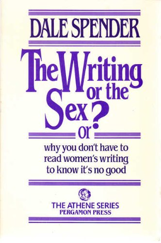 9780080331799: THE WRITING OR THE SEX?: OR WHY YOU DON'T HAVE TO READ WOMEN'S WRITING TO KNOW IT'S NO GOOD (ATHENE)