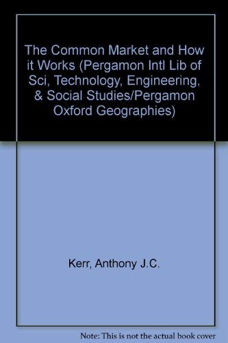 9780080333991: The Common Market and How It Works (Pergamon Intl Lib of Sci, Technology, Engineering, & Social Studies/Pergamon Oxford Geographies)