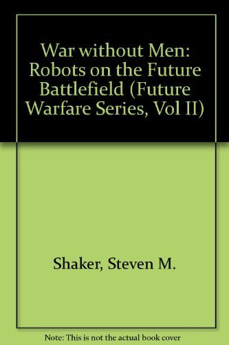 9780080342160: War without Men: Robots on the Future Battlefield (Future Warfare Series, Vol II)